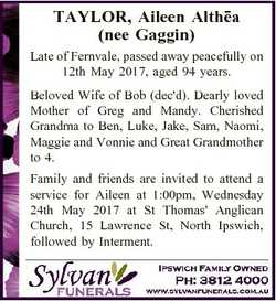 TAYLOR, Aileen Althea (nee Gaggin) Late of Fernvale, passed away peacefully on 12th May 2017, aged 9...