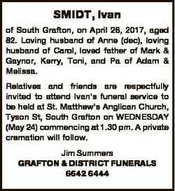 SMIDT, Ivan of South Grafton, on April 28, 2017, aged 82. Loving husband of Anne (dec), loving husba...