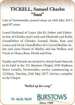 "TICKELL, Samuel Charles ""Sam"" Late of Toowoomba, passed away on 16th May 2017, aged 87 yea..."