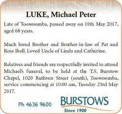 LUKE, Michael Peter Late of Toowoomba, passed away on 10th May 2017, aged 68 years. Much loved Broth...