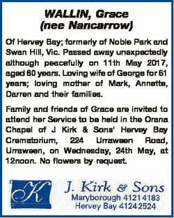 WALLIN, Grace (nee Nancarrow) Of Hervey Bay; formerly of Noble Park and Swan Hill, Vic. Passed away...