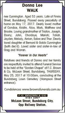 Donna Lee WALK nee Cunnington. Aged 53 years. Late of Finnis Street, Bundaberg. Passed away peaceful...