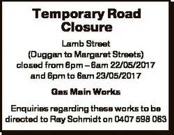 Temporary Road Closure Lamb Street (Duggan to Margaret Streets) closed from 6pm - 6am 22/05/2017 and...