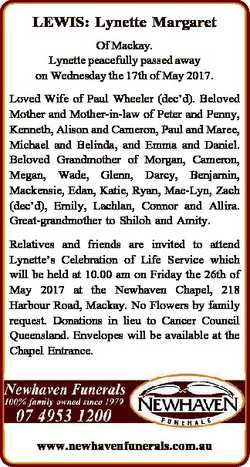 LEWIS: Lynette Margaret Of Mackay. Lynette peacefully passed away on Wednesday the 17th of May 2017....