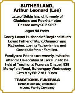 SUTHERLAND, Arthur Leonard (Len) Late of Bribie Island, formerly of Gladstone and Rockhampton Passed...