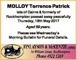 MOLLOY Terrence Patrick late of Cairns & formerly of Rockhampton passed away peacefully Thursday...