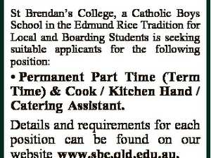 St. Brendan's College St Brendan's College, a Catholic Boys School in the Edmund Rice Tradition for Local and Boarding Students is seeking suitable applicants for the following position: * Permanent Part Time (Term Time) & Cook / Kitchen Hand / Catering Assistant. Details and requirements for each position can be found on ...
