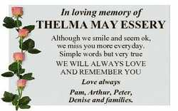 In loving memory of THELMA MAY ESSERY Although we smile and seem ok, we miss you more everyday. Simp...