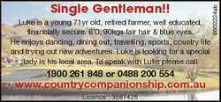 Luke is a young 71yr old, retired farmer, well educated, financially secure. 6'0, 90kgs fair...