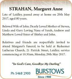 STRAHAN, Margaret Anne Late of Laidley, passed away at home on 20th May 2017, aged 80 years. Beloved...