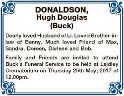 DONALDSON, Hugh Douglas (Buck) Dearly loved Husband of Li. Loved Brother-inlaw of Benny. Much loved...
