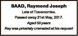 SAAD, Raymond Joseph Late of Toowoomba. Passed away 21st May, 2017. Aged 59 years Ray was privately...