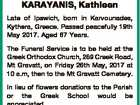 KARAYANIS, Kathleen Late of Ipswich, born in Karvounades, Kythera, Greece. Passed peacefully 19th May 2017. Aged 87 Years. The Funeral Service is to be held at the Greek Orthodox Church, 269 Creek Road, Mt Gravatt, on Friday 26th May, 2017 at 10 a.m, then to the Mt Gravatt Cemetery ...