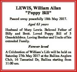 "LEWIS, William Allan ""Poppy Bill"" Passed away peacefully 18th May 2017. Aged 63 years Husb..."