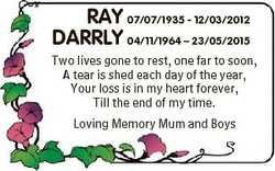 RAY 07/07/1935 - 12/03/2012 DARRLY 04/11/1964 - 23/05/2015 Two lives gone to rest, one far to soon,...