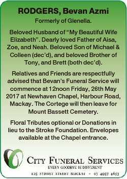 "RODGERS, Bevan Azmi Formerly of Glenella. Beloved Husband of ""My Beautiful Wife Elizabeth""..."