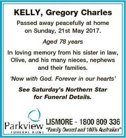 KELLY, Gregory Charles Passed away peacefully at home on Sunday, 21st May 2017. Aged 78 years In lov...
