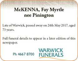 McKENNA, Fay Myrtle nee Pinington Late of Warwick, passed away on 24th May 2017, aged 73 years. Full...