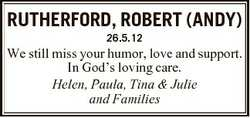 RUTHERFORD, ROBERT (ANDY) 26.5.12 We still miss your humor, love and support. In God's loving ca...