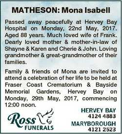 MATHESON: Mona Isabell Passed away peacefully at Hervey Bay Hospital on Monday, 22nd May, 2017. Aged...