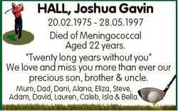 "HALL, Joshua Gavin 20.02.1975 - 28.05.1997 Died of Meningococcal Aged 22 years. ""Twenty long ye..."