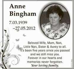Anne Bingham Beloved Wife, Mum, Nan, Little Nan, Sister & Aunty to all. It's been five years...