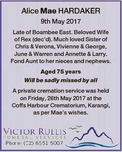 Alice Mae HARDAKER 9th May 2017 Late of Boambee East. Beloved Wife of Rex (dec'd). Much loved Si...