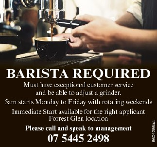 BARISTA REQUIRED   Must have exceptional customer service and be able to adjust a grinder. ...