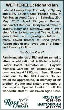 WETHERELL : Richard Ian Late of Hervey Bay. Formerly of Sydney and NSW South Coast. Passed away at F...