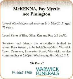 McKENNA, Fay Myrtle nee Pinington Late of Warwick, passed away on 24th May 2017, aged 73 years. Love...