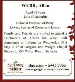 WEBB, Allan Aged 92 years Late of Buderim Beloved Husband of Betty. Loving Father of Robert and Lewi...