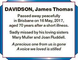 DAVIDSON, James Thomas Passed away peacefully in Brisbane on 16 May, 2017, aged 70 years after a sho...
