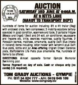 AUCTION SATURDAY 3RD JUNE AT 9:00A.M. AT 9 KITTS LANE (HANDY TO TRANSPORT DEPT) TOM GRADY AUCTIONS -...