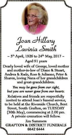 Joan Hillary Lavinia Smith  5th April, 1926 to 24th May, 2017  Aged 91 years Dearly loved wife of Ge...