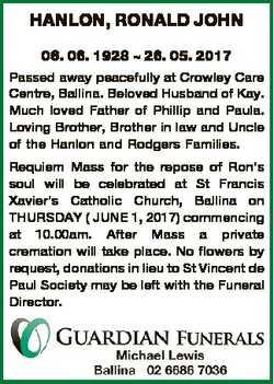 HANLON, RONALD JOHN 06. 06. 1928  26. 05. 2017 Passed away peacefully at Crowley Care Centre, Ballin...