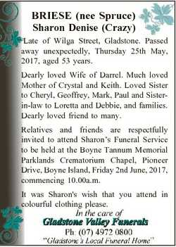 BRIESE (nee Spruce) Sharon Denise (Crazy) Late of Wilga Street, Gladstone. Passed away unexpectedly,...