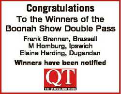 Congratulations To the Winners of the Boonah Show Double Pass Frank Brennan, Brassall M Homburg, Ips...