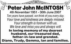 Peter John McINTOSH 4th November 1951 - 30th June 2007 Ten years have passed, we think of you eve...
