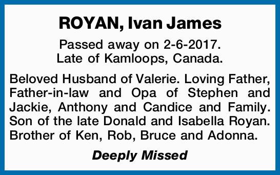 Passed away on 2-6-2017.   Late of Kamloops, Canada.   Beloved Husband of Valerie....