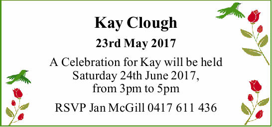Kay Clough 23rd May 2017 A Celebration for Kay will be held Saturday 24th June 2017, from 3pm to...