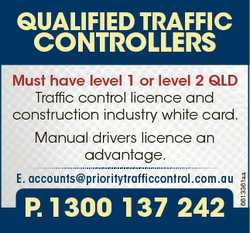 QUALIFIED TRAFFIC CONTROLLERS Must have level 1 or level 2 QLD Traffic control licence and construct...