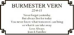 BURMESTER VERN 22-6-11 Never forget yesterday But always live for today You never know what tomorrow...