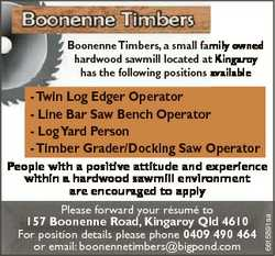 Boonenne Timbers, a small family owned hardwood sawmill located at Kingaroy has the following positi...