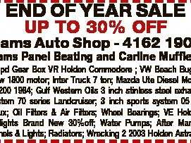 END OF YEAR SALE UP TO 30% OFF Hams Auto Shop - 4162 1900 Hams Panel Beating and Carline Mufflers 5 spd Gear Box VR Holden Commodore ; VW Beach Buggy New 1800 motor; Inter Truck 7 ton; Mazda Ute Diesel Motor B2200 1984; Gulf Western Oils 3 inch stinless steel exhaust ...