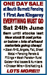 ONE DAY SALE at South Burnett Fencing 1 First Ave Kingaroy EVERYTHING MUST GO Sat 24th June 8am unti...