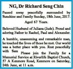 NG, Dr Richard Seng Chin Passed away peacefully surrounded by Sunshine and Family Sunday, 18th June,...
