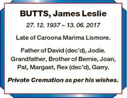 BUTTS, James Leslie 27. 12. 1937  13. 06. 2017 Late of Caroona Marima Lismore. Father of David (dec&...