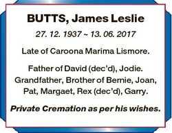 BUTTS, James Leslie 27. 12. 1937  13. 06. 2017 Late of Caroona Marima Lismore. Father of David (dec&...