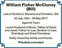 William Fisher McCluney (Bill) Late of Scotland, Warwick and Ormiston, Qld 22 July 1922  29 May 2017...