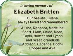 In loving memory of Elizabeth Britten Our beautiful Nana, always loved and remembered Alisha, Rebecc...